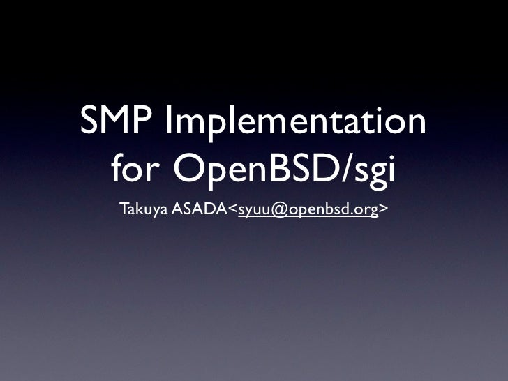 SMP Implementation  for OpenBSD/sgi   Takuya ASADA<syuu@openbsd.org>