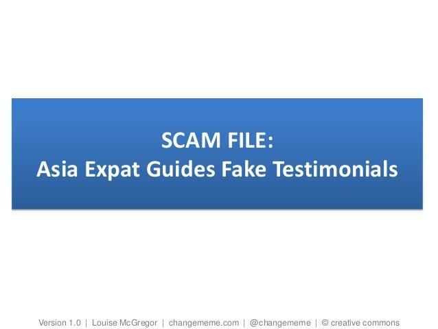 SCAM FILE: Asia Expat Guides Fake Testimonials Version 1.0   Louise McGregor   changememe.com   @changememe   © creative c...