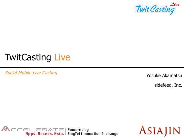 TwitCasting  Live Social Mobile Live Casting Yosuke Akamatsu sidefeed, Inc.