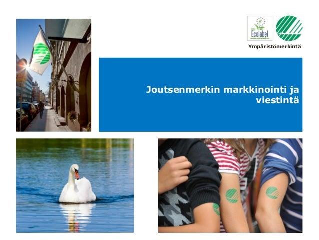 Ympäristömerkintä  Joutsenmerkin markkinointi ja viestintä