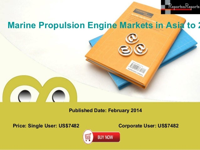 Marine Propulsion Engine Markets in Asia to 2  Published Date: February 2014 Price: Single User: US$7482  Corporate User: ...