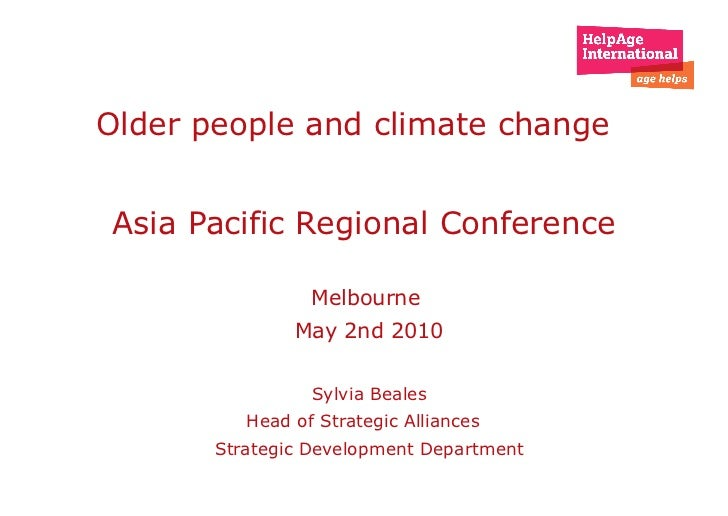 e Older people and climate change  Asia Pacific Regional Conference  Melbourne  May 2nd 2010 Sylvia Beales Head of Strateg...