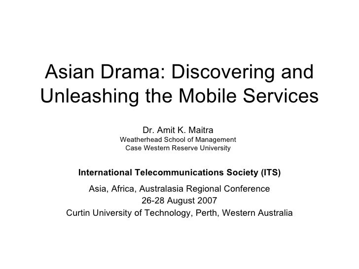 Asian Drama: Discovering and Unleashing the Mobile Services Asia, Africa, Australasia Regional Conference 26-28 August 200...