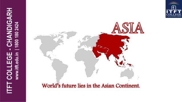 World's future lies in the Asian Continent.