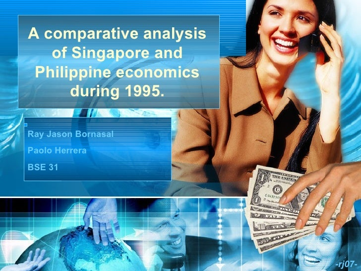 A comparative analysis of Singapore and Philippine economics during 1995. -rj07- Ray Jason Bornasal Paolo Herrera BSE 31