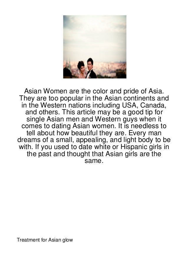 Asian Women are the color and pride of Asia.They are too popular in the Asian continents and in the Western nations includ...