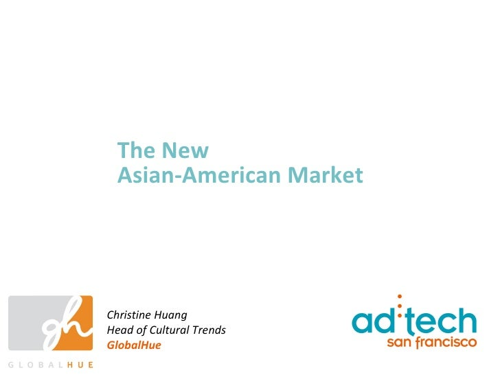 The New Asian-American Market Christine Huang Head of Cultural Trends GlobalHue