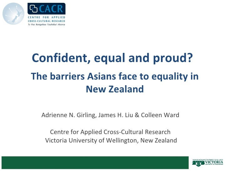 Confident, equal and proud?  Adrienne N. Girling, James H. Liu & Colleen Ward   Centre for Applied Cross-Cultural Research...