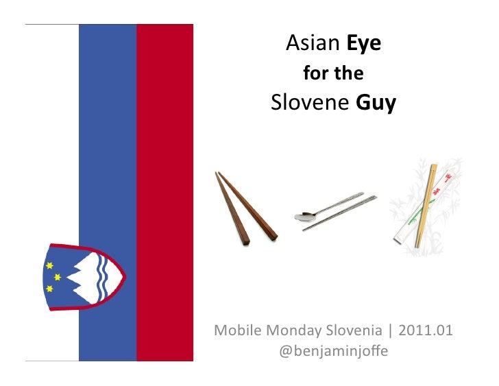 Asian Eye               for the            Slovene Guy Mobile Monday Slovenia | 2011.01            @...