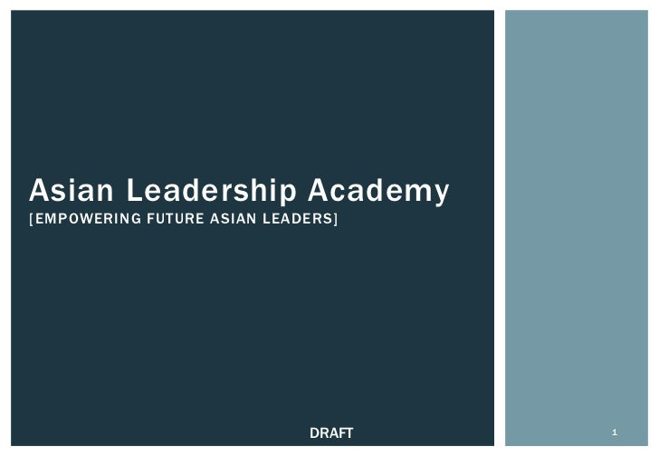 Asian Leadership Academy[EMPOWERING FUTURE ASIAN LEADERS]                              DRAFT   1