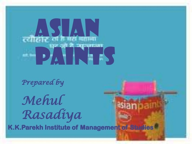 Asian        Paints    Prepared by    Mehul    RasadiyaK.K.Parekh Institute of Management of Studies