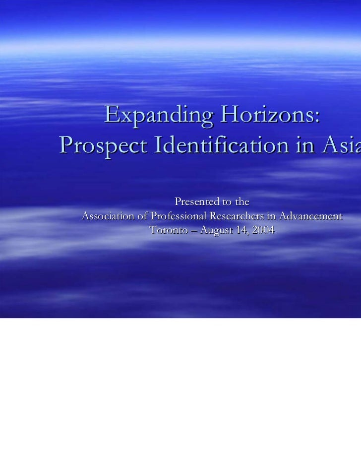 Expanding Horizons:Prospect Identification in Asia                      Presented to the  Association of Professional Rese...