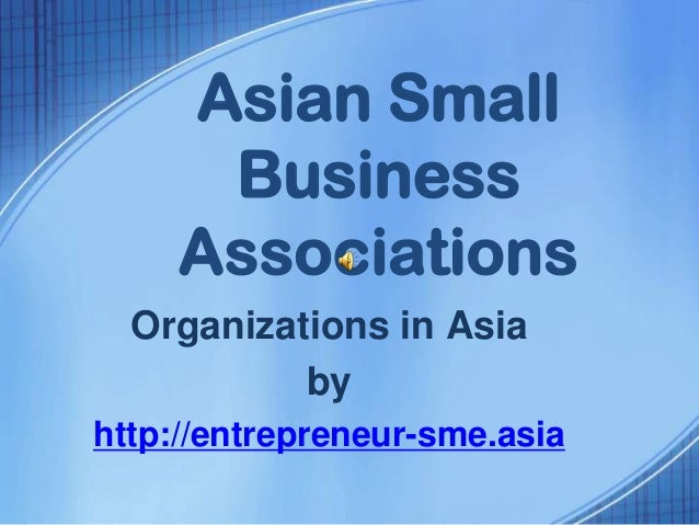 Asian Small Business Associations Organizations in Asia by http://entrepreneur-sme.asia