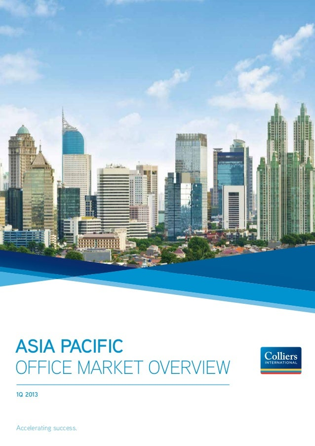 Asia Pacific Office Market Overview 1Q 2013 Accelerating success.