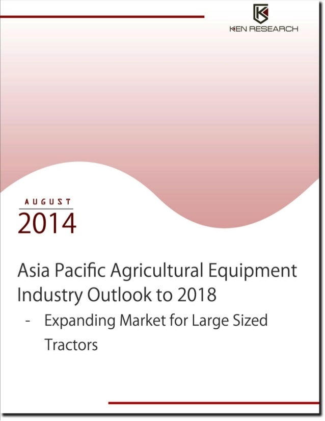 Asia pacific agricultural equipment industry outlook to 2018