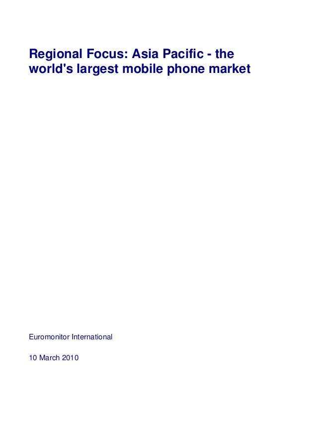 Regional Focus: Asia Pacific - theworlds largest mobile phone marketEuromonitor International10 March 2010