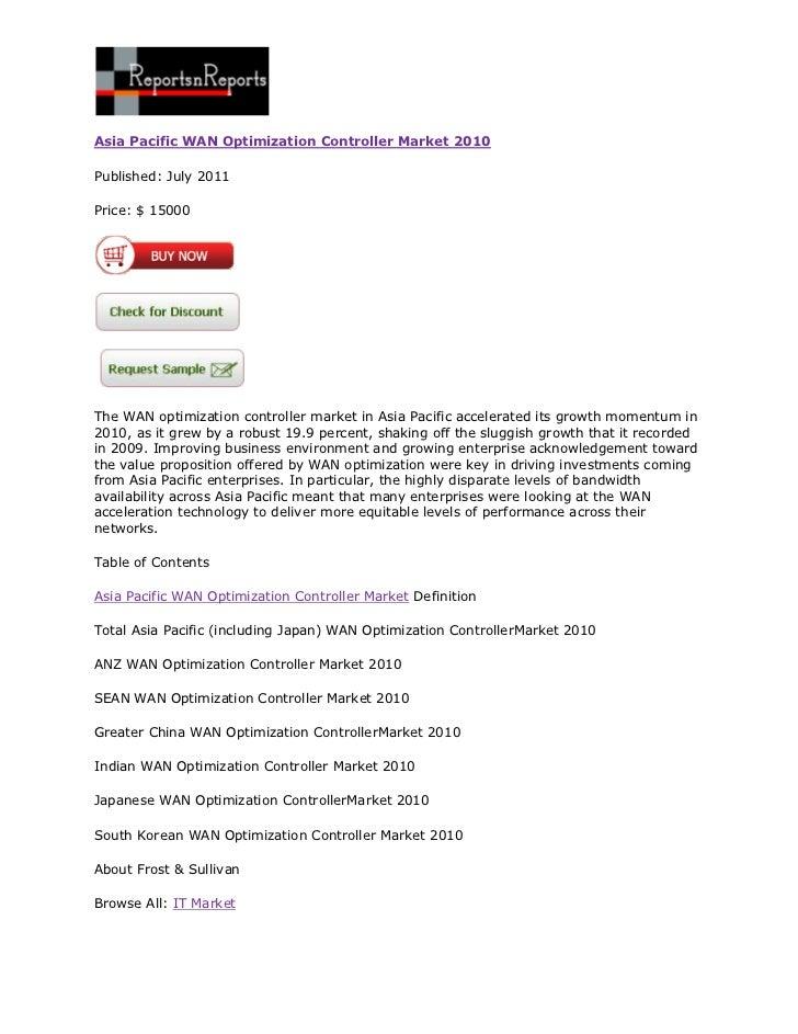 Asia Pacific WAN Optimization Controller Market 2010Published: July 2011Price: $ 15000The WAN optimization controller mark...