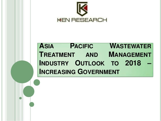 ASIA PACIFIC WASTEWATER TREATMENT AND MANAGEMENT INDUSTRY OUTLOOK TO 2018 – INCREASING GOVERNMENT
