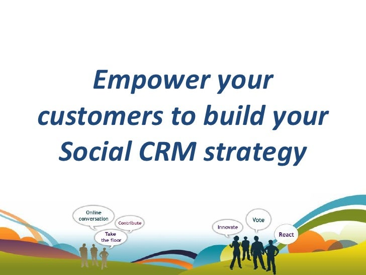 Empower yourcustomers to build your  Social CRM strategy