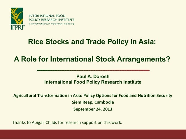 Rice Stocks and Trade Policy in Asia: A Role for International Stock Arrangements? Paul A. Dorosh International Food Polic...