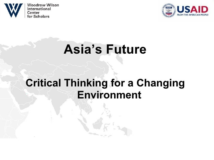 <ul><li>Asia's Future </li></ul><ul><li>Critical Thinking for a Changing Environment </li></ul>