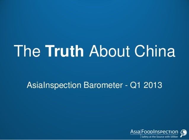 The Truth About China AsiaInspection Barometer - Q1 2013