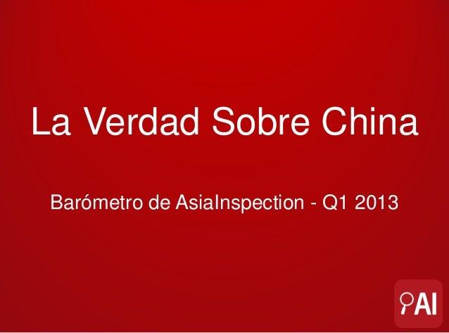 La Verdad Sobre China Barómetro de AsiaInspection - Q1 2013
