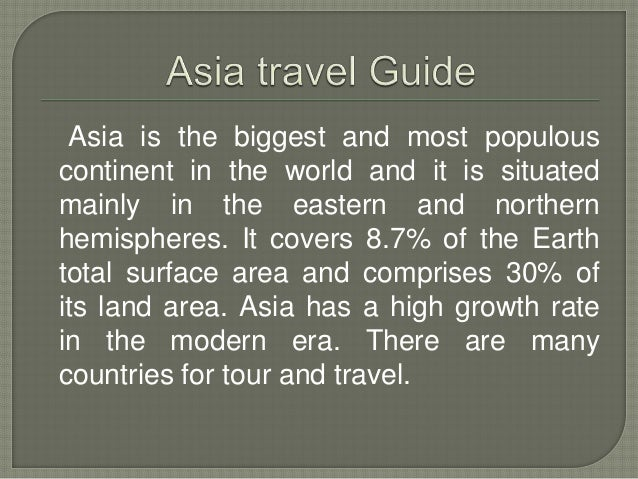 Asia is the biggest and most populous continent in the world and it is situated mainly in the eastern and northern hemisph...