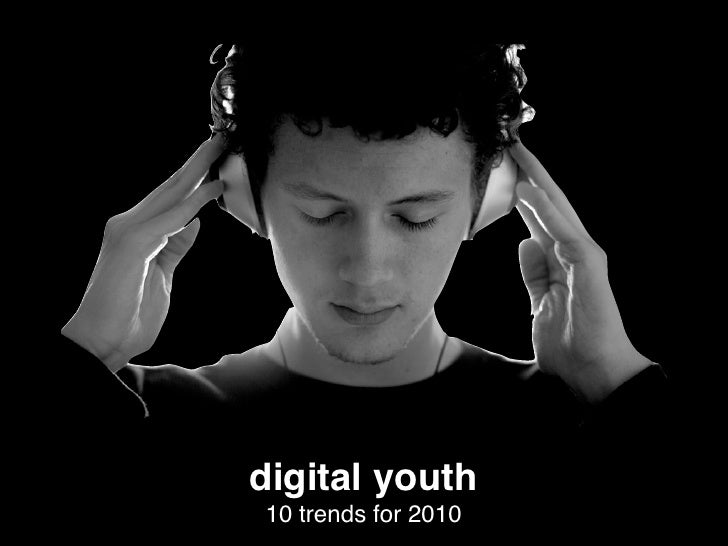 digital youth 10 trends for 2010