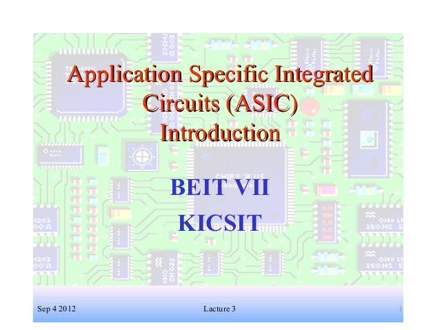 1 Application Specific IntegratedApplication Specific Integrated Circuits (ASIC)Circuits (ASIC) IntroductionIntroduction B...