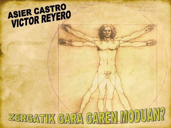 ZERGATIK GARA GAREN MODUAN? VICTOR REYERO  ASIER CASTRO