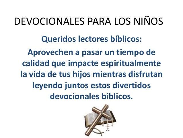 DEVOCIONALES PARA LOS NIÑOS Queridos lectores bíblicos: Aprovechen a pasar un tiempo de calidad que impacte espiritualment...
