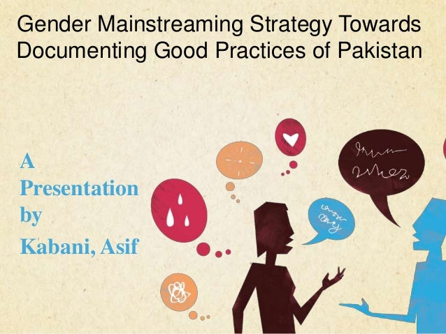 Gender Mainstreaming Strategy Towards Documenting Good Practices of Pakistan  A Presentation by Kabani, Asif 123 West Main...
