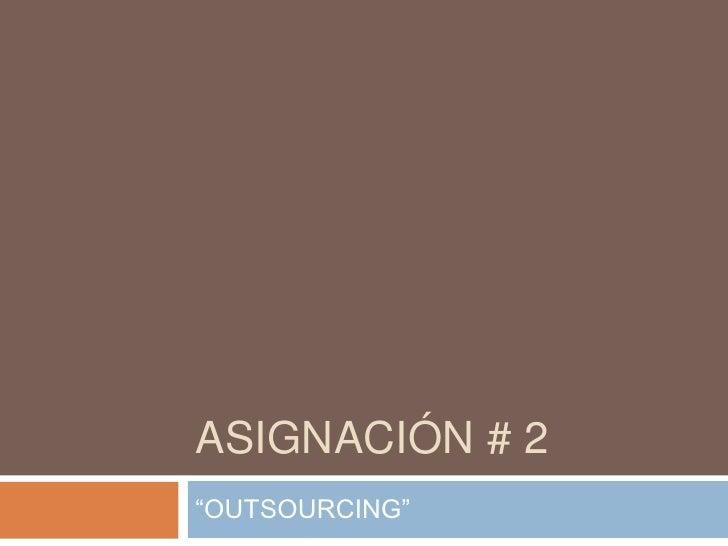 """Asignación # 2<br />""""OUTSOURCING""""<br />"""
