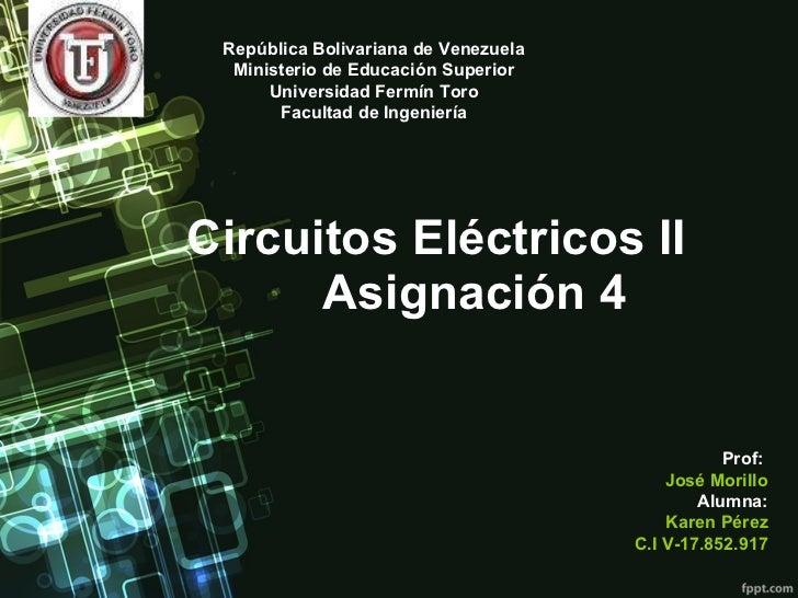 Circuitos Eléctricos II   Asignación 4 República Bolivariana de Venezuela Ministerio de Educación Superior Universidad Fer...