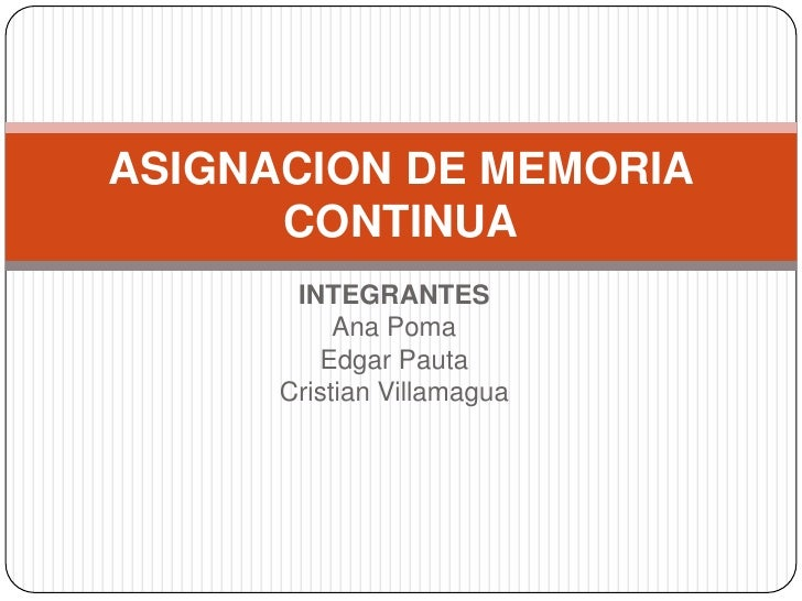 INTEGRANTES<br />Ana Poma<br />Edgar Pauta<br />Cristian Villamagua<br />ASIGNACION DE MEMORIA CONTINUA<br />