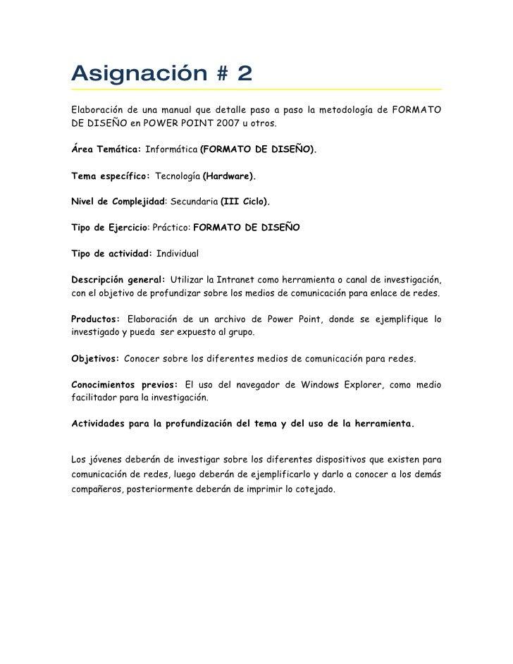 Asignación # 2 Elaboración de una manual que detalle paso a paso la metodología de FORMATO DE DISEÑO en POWER POINT 2007 u...