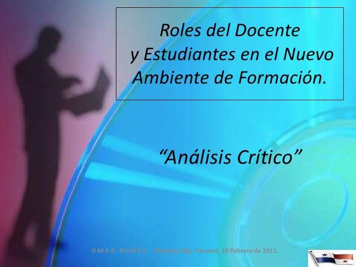 """Roles del Docente y Estudiantes en el Nuevo Ambiente de Formación.<br />""""Análisis Crítico""""<br />O M A R   N U Ñ E Z   - Pa..."""