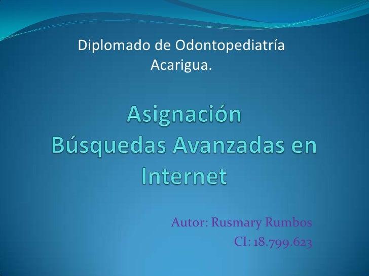 Diplomado de Odontopediatría         Acarigua.            Autor: Rusmary Rumbos                      CI: 18.799.623