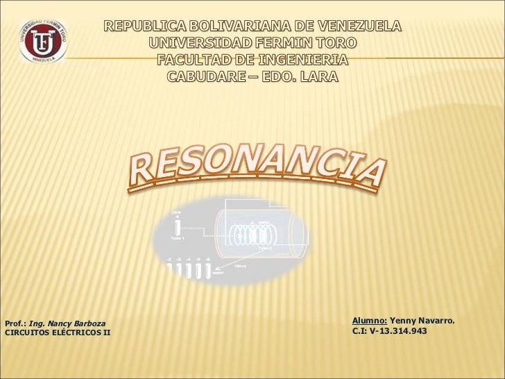 Alumno:  Yenny Navarro. C.I: V-13.314.943 Prof.:  Ing. Nancy Barboza CIRCUITOS ELÉCTRICOS II