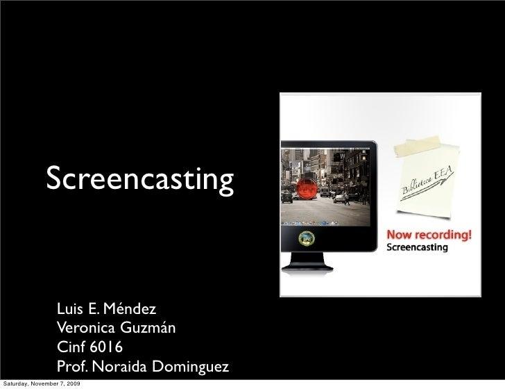 Screencasting                     Luis E. Méndez                   Veronica Guzmán                   Cinf 6016            ...