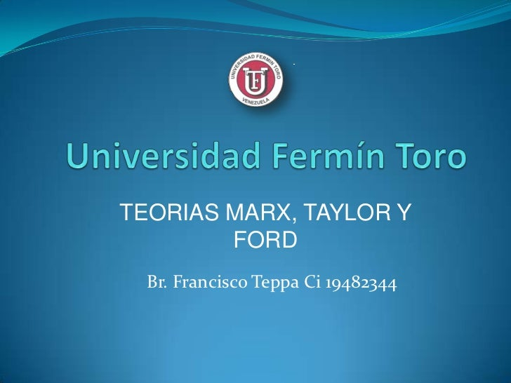TEORIAS MARX, TAYLOR Y        FORD  Br. Francisco Teppa Ci 19482344