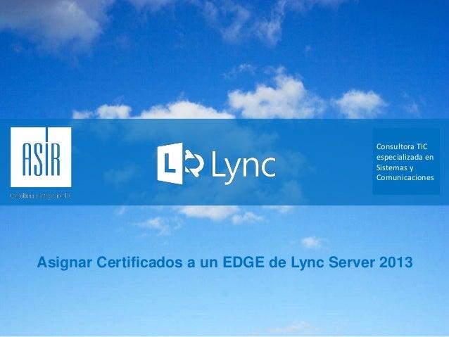 Consultora TIC especializada en Sistemas y Comunicaciones  Asignar Certificados a un EDGE de Lync Server 2013