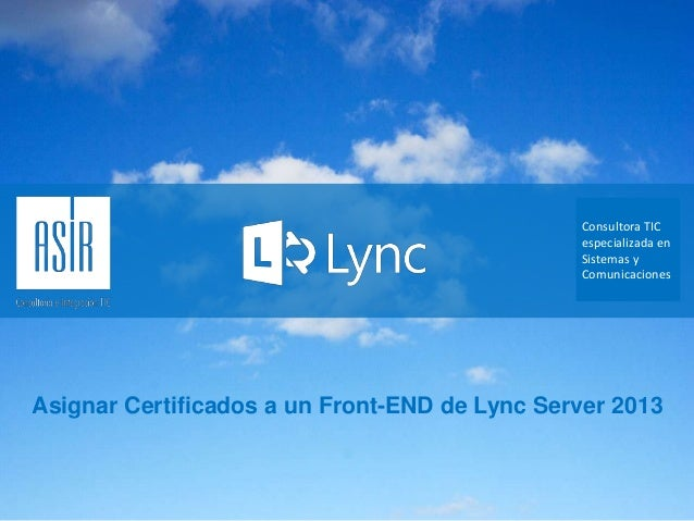 Consultora TIC especializada en Sistemas y Comunicaciones  Asignar Certificados a un Front-END de Lync Server 2013