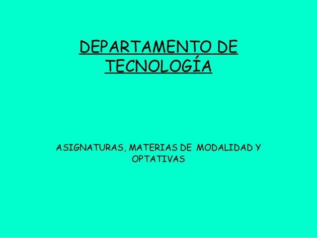 DEPARTAMENTO DETECNOLOGÍAASIGNATURAS, MATERIAS DE MODALIDAD YOPTATIVAS