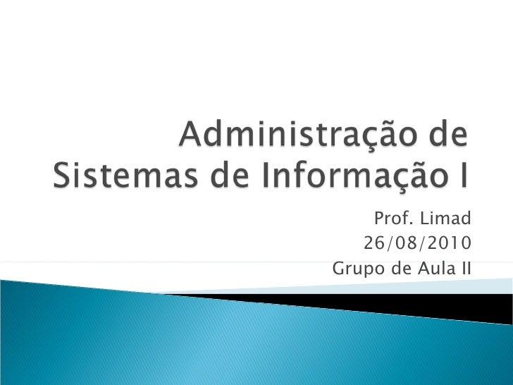Prof. Limad 26/08/2010 Grupo de Aula II