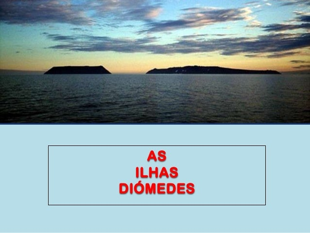 AS ILHAS DIÓMEDES