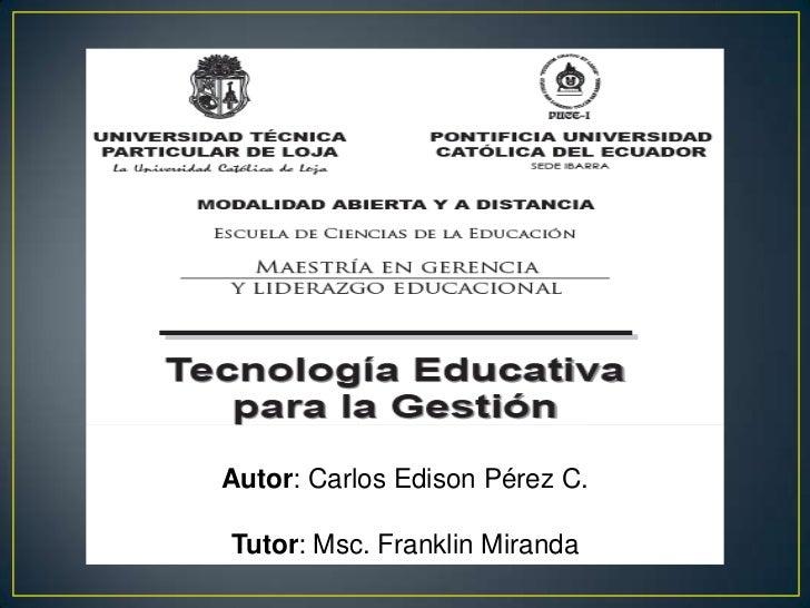 Autor: Carlos Edison Pérez C.<br />Tutor: Msc. Franklin Miranda<br />