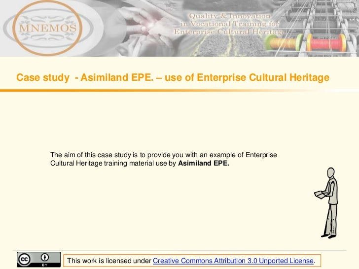 Case study - Asimiland EPE. – use of Enterprise Cultural Heritage       The aim of this case study is to provide you with ...