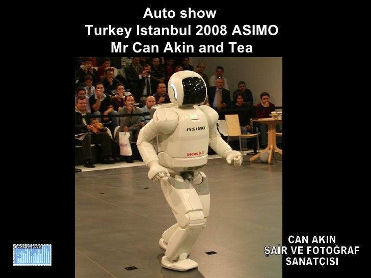 Auto show  Turkey Istanbul 2008 ASIMO Mr Can Akin and Tea CAN AKIN ŞAİR VE FOTOĞRAF SANATÇISI